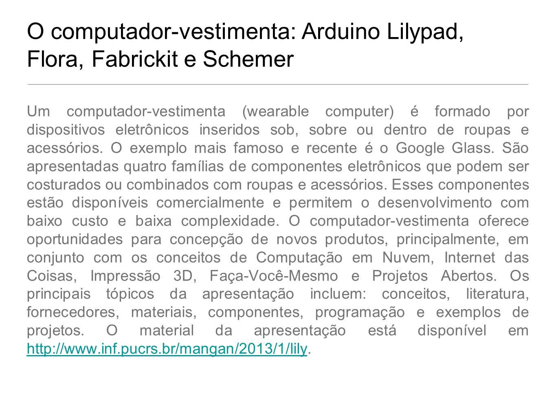 O computador-vestimenta: Arduino Lilypad, Flora, Fabrickit e Schemer