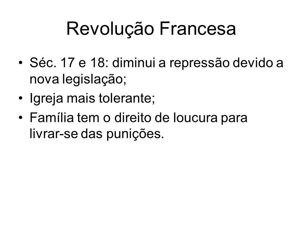 Revolução Francesa Séc. 17 e 18: diminui a repressão devido a nova legislação; Igreja mais tolerante;