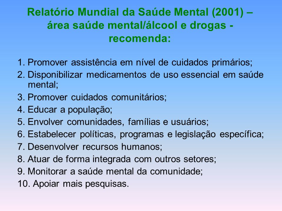 Relatório Mundial da Saúde Mental (2001) –área saúde mental/álcool e drogas - recomenda: