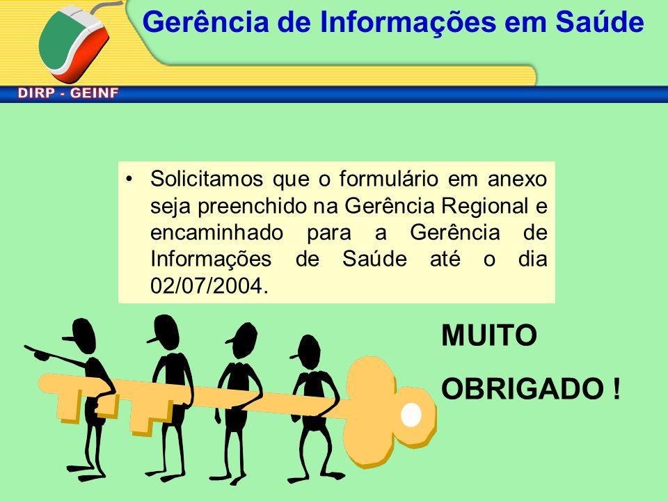 Solicitamos que o formulário em anexo seja preenchido na Gerência Regional e encaminhado para a Gerência de Informações de Saúde até o dia 02/07/2004.