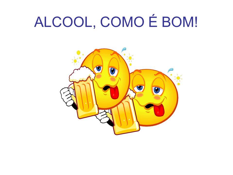 ALCOOL, COMO É BOM!
