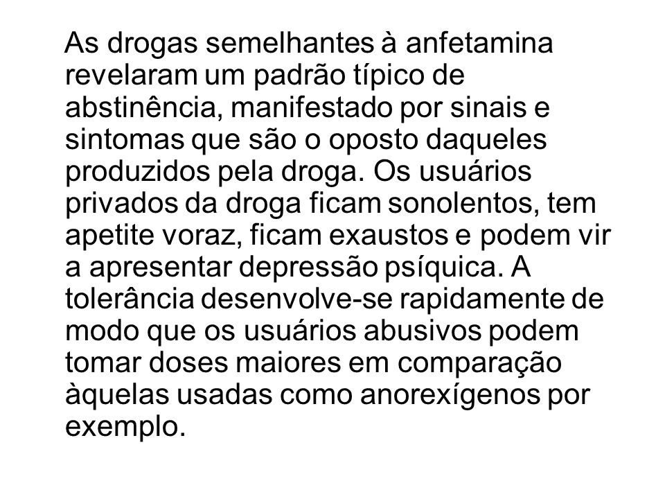 As drogas semelhantes à anfetamina revelaram um padrão típico de abstinência, manifestado por sinais e sintomas que são o oposto daqueles produzidos pela droga.
