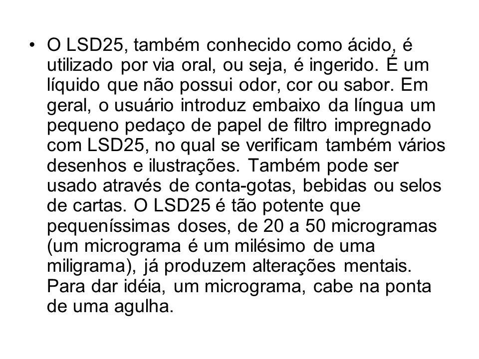 O LSD25, também conhecido como ácido, é utilizado por via oral, ou seja, é ingerido.