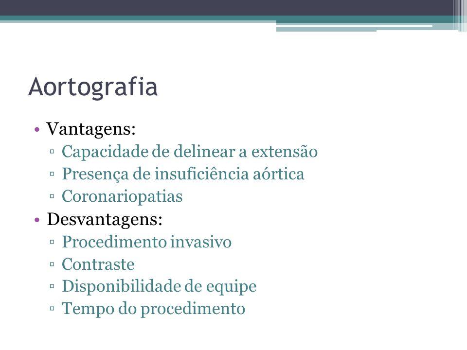 Aortografia Vantagens: Desvantagens: Capacidade de delinear a extensão