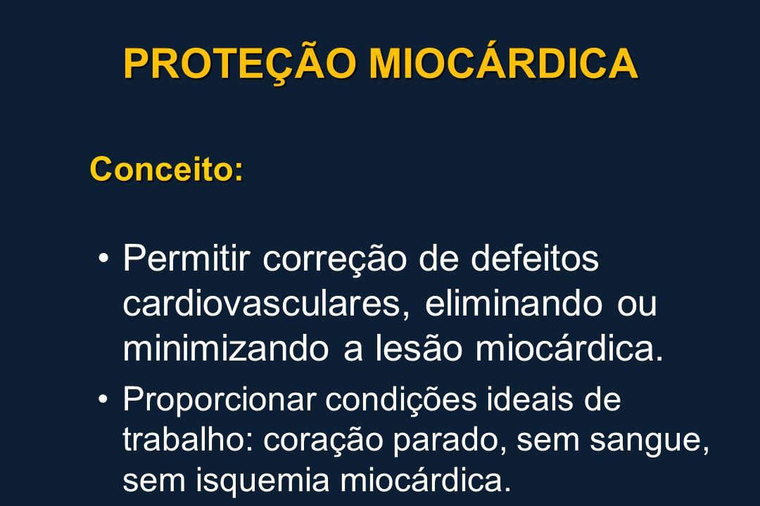 PROTEÇÃO MIOCÁRDICA Conceito: Permitir correção de defeitos cardiovasculares, eliminando ou minimizando a lesão miocárdica.