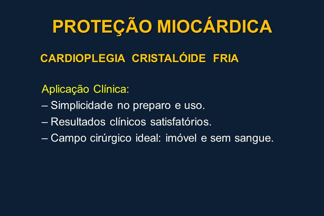 PROTEÇÃO MIOCÁRDICA CARDIOPLEGIA CRISTALÓIDE FRIA Aplicação Clínica: