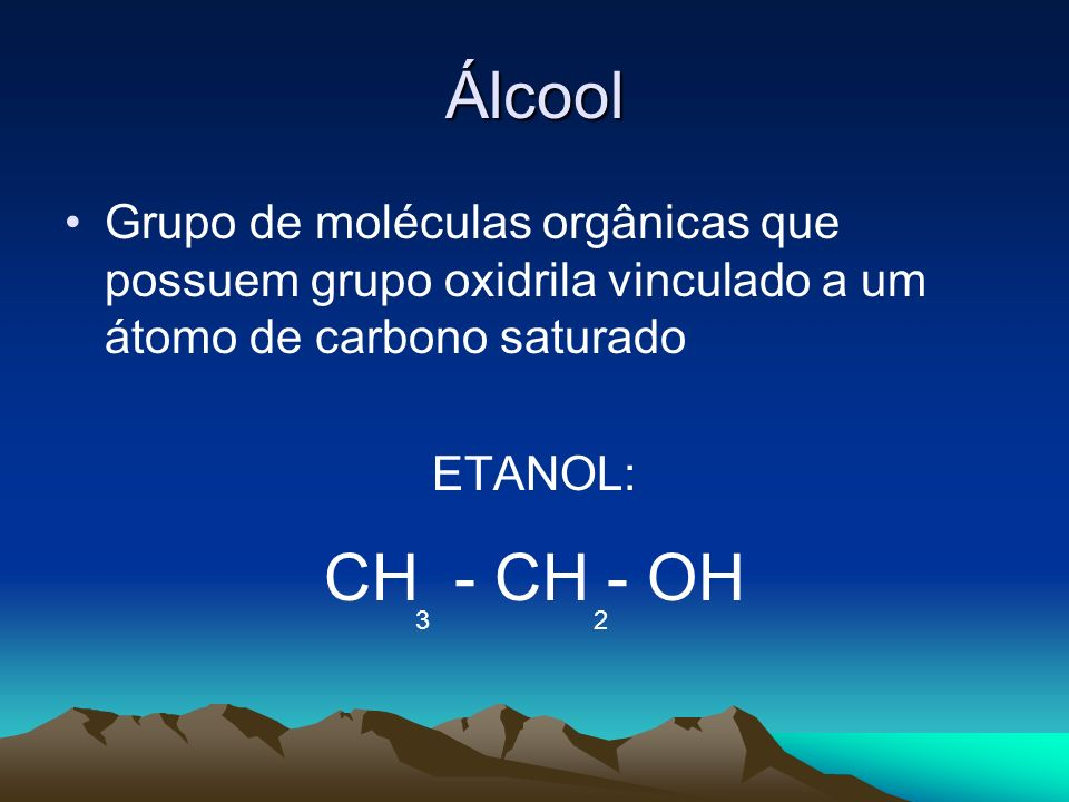 ÁlcoolGrupo de moléculas orgânicas que possuem grupo oxidrila vinculado a um átomo de carbono saturado.
