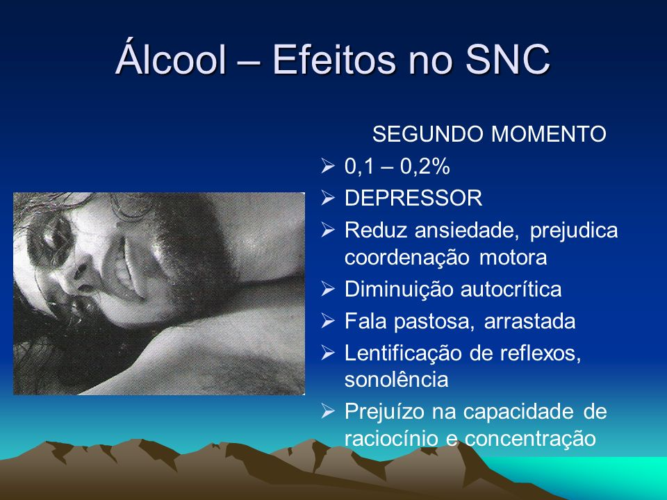 Álcool – Efeitos no SNC SEGUNDO MOMENTO 0,1 – 0,2% DEPRESSOR