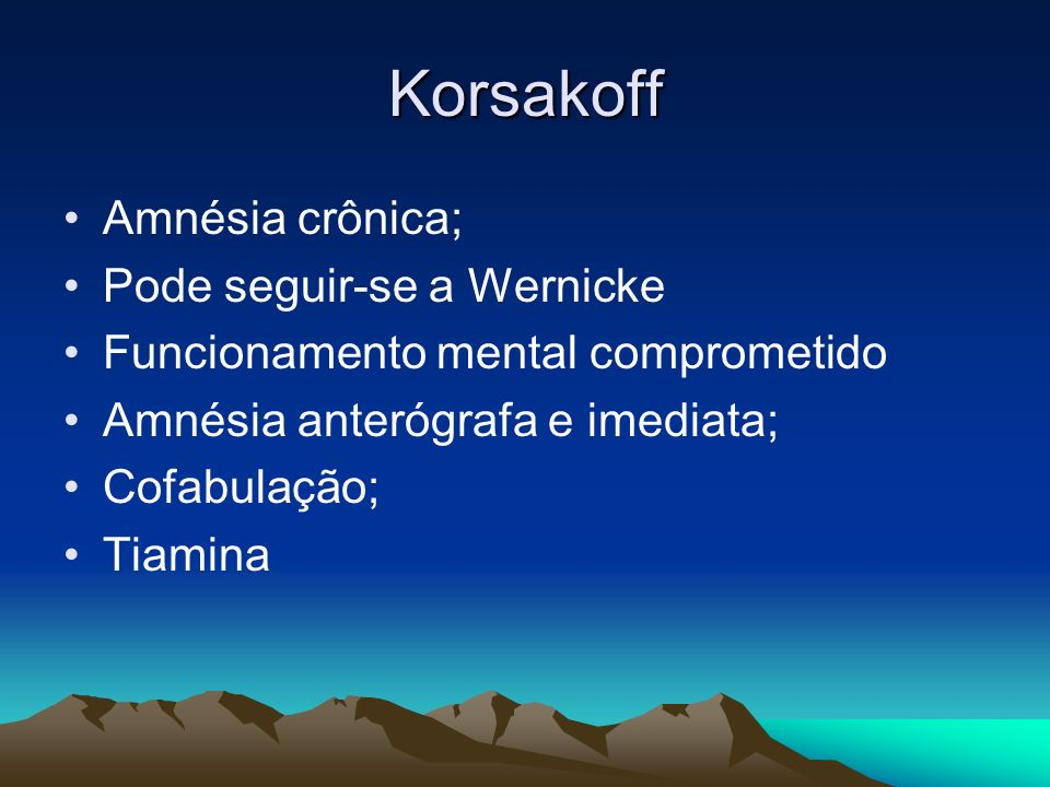 Korsakoff Amnésia crônica; Pode seguir-se a Wernicke