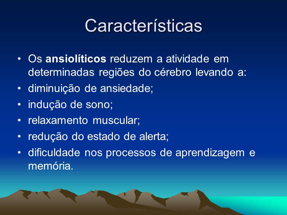 Características Os ansiolíticos reduzem a atividade em determinadas regiões do cérebro levando a: diminuição de ansiedade;