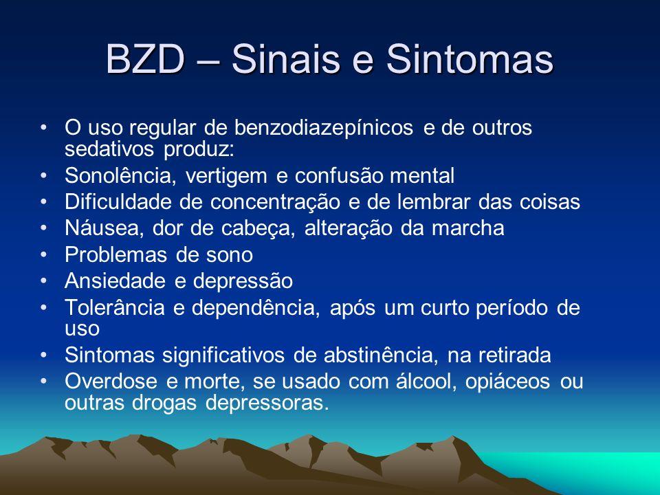 BZD – Sinais e Sintomas O uso regular de benzodiazepínicos e de outros sedativos produz: Sonolência, vertigem e confusão mental.
