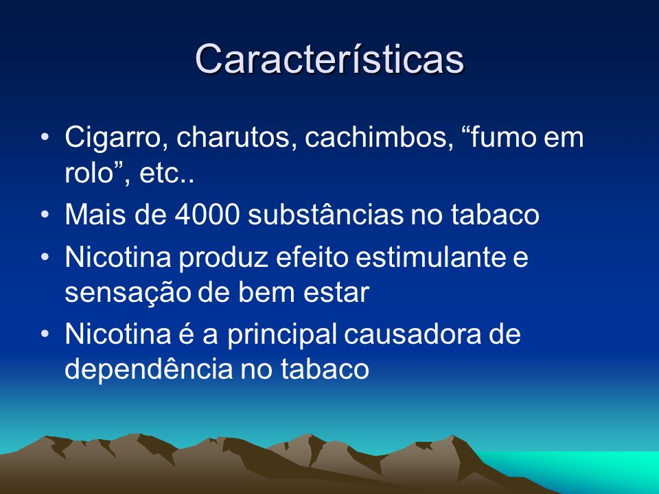 Características Cigarro, charutos, cachimbos, fumo em rolo , etc..