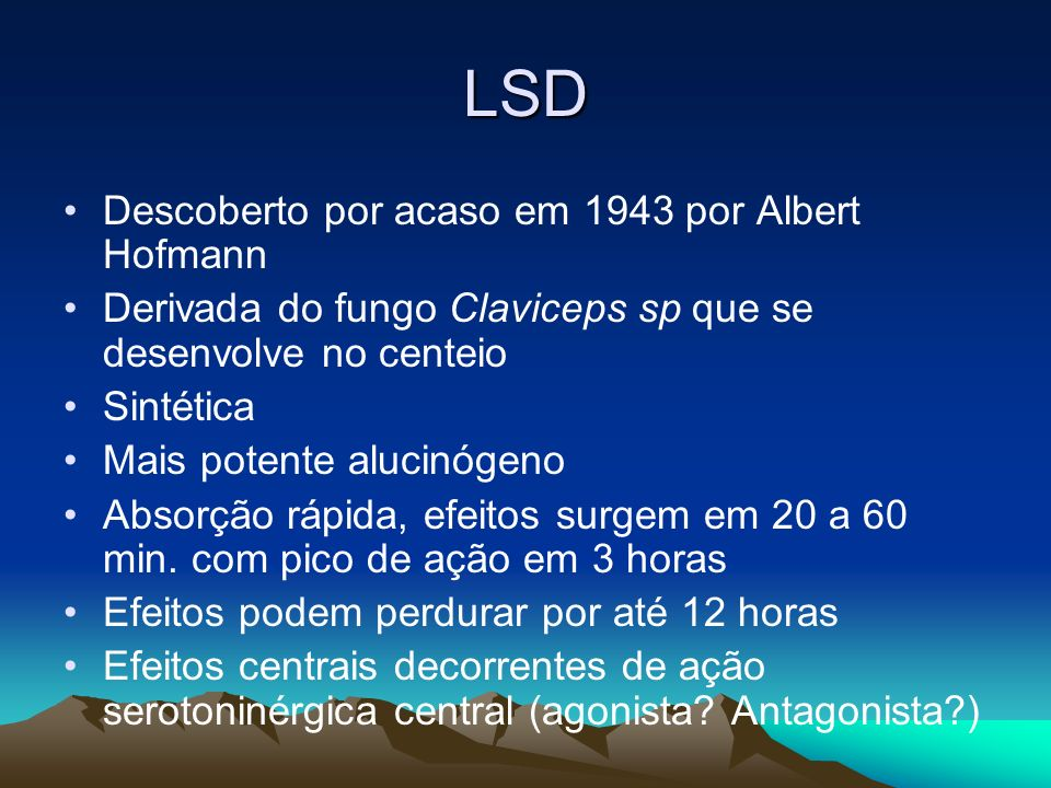 LSD Descoberto por acaso em 1943 por Albert Hofmann