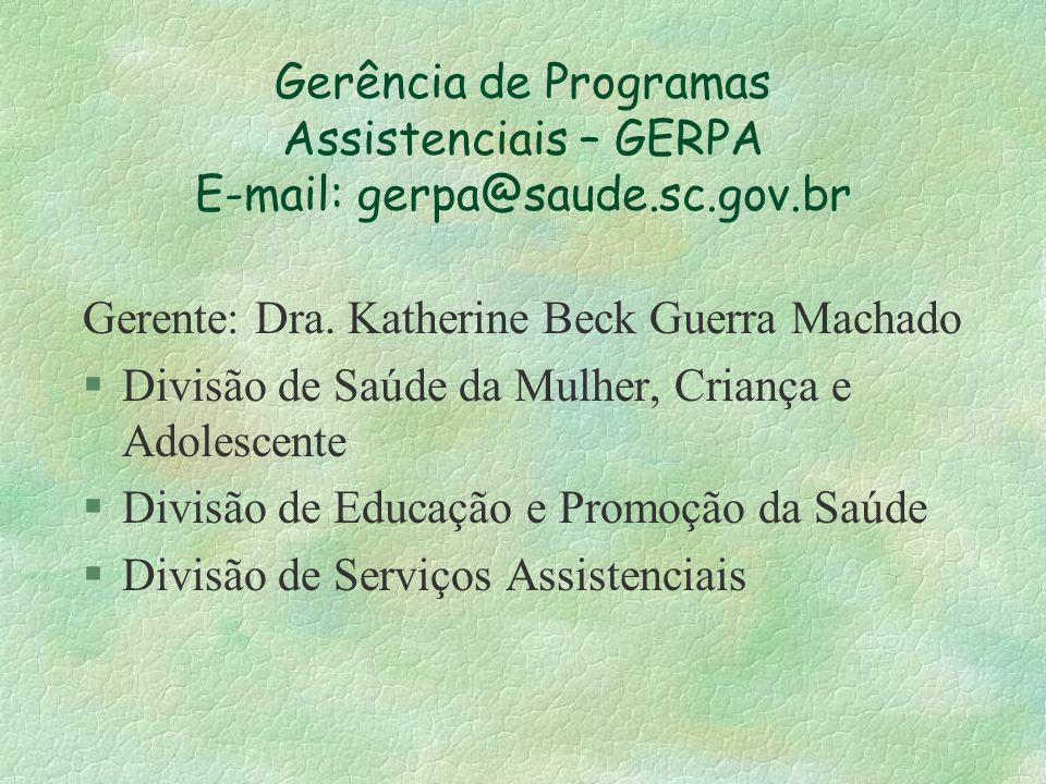 Gerência de Programas Assistenciais – GERPA E-mail: gerpa@saude. sc