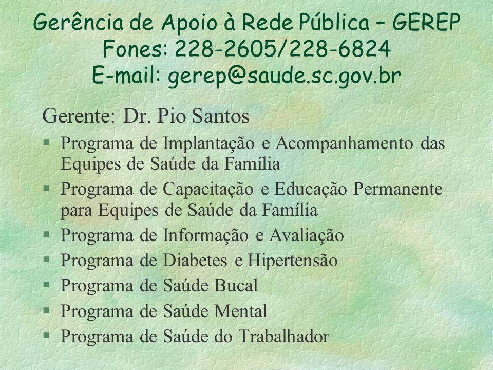 Gerência de Apoio à Rede Pública – GEREP Fones: 228-2605/228-6824 E-mail: gerep@saude.sc.gov.br