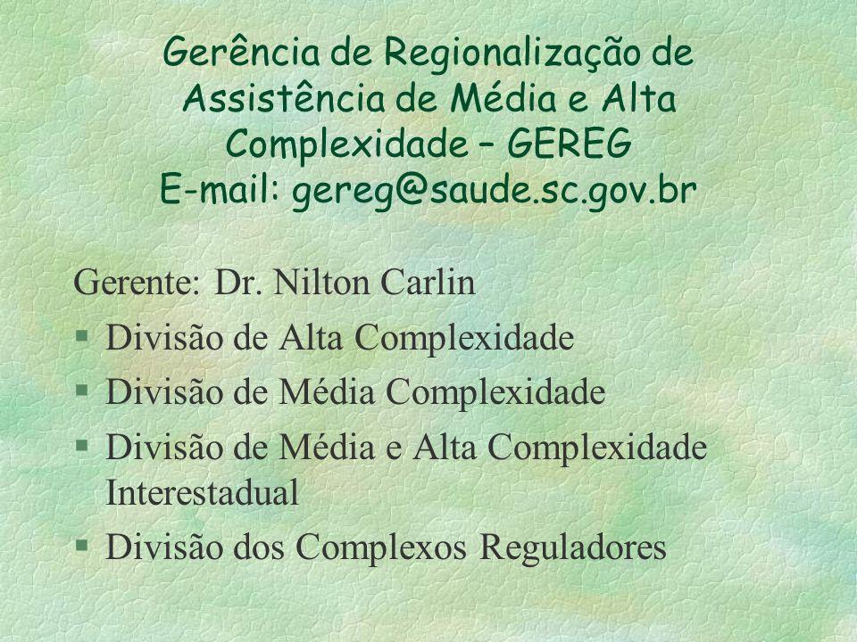 Gerência de Regionalização de Assistência de Média e Alta Complexidade – GEREG E-mail: gereg@saude.sc.gov.br
