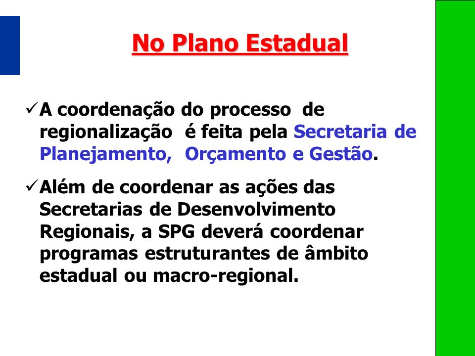 No Plano Estadual A coordenação do processo de regionalização é feita pela Secretaria de Planejamento, Orçamento e Gestão.