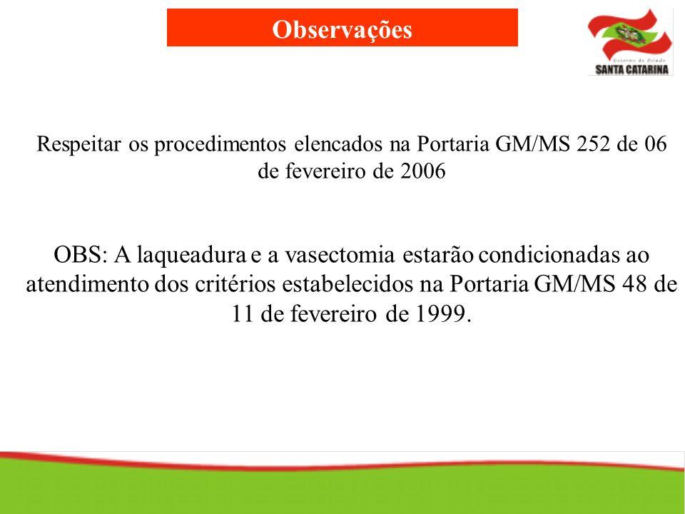 Observações Respeitar os procedimentos elencados na Portaria GM/MS 252 de 06 de fevereiro de 2006.