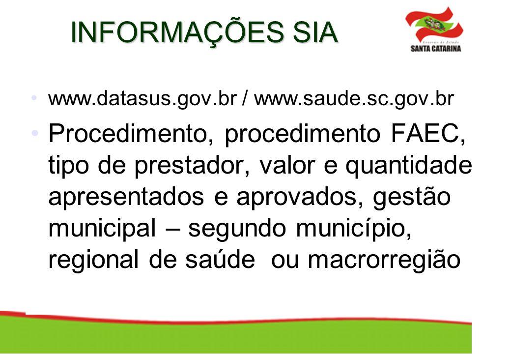 INFORMAÇÕES SIA www.datasus.gov.br / www.saude.sc.gov.br.