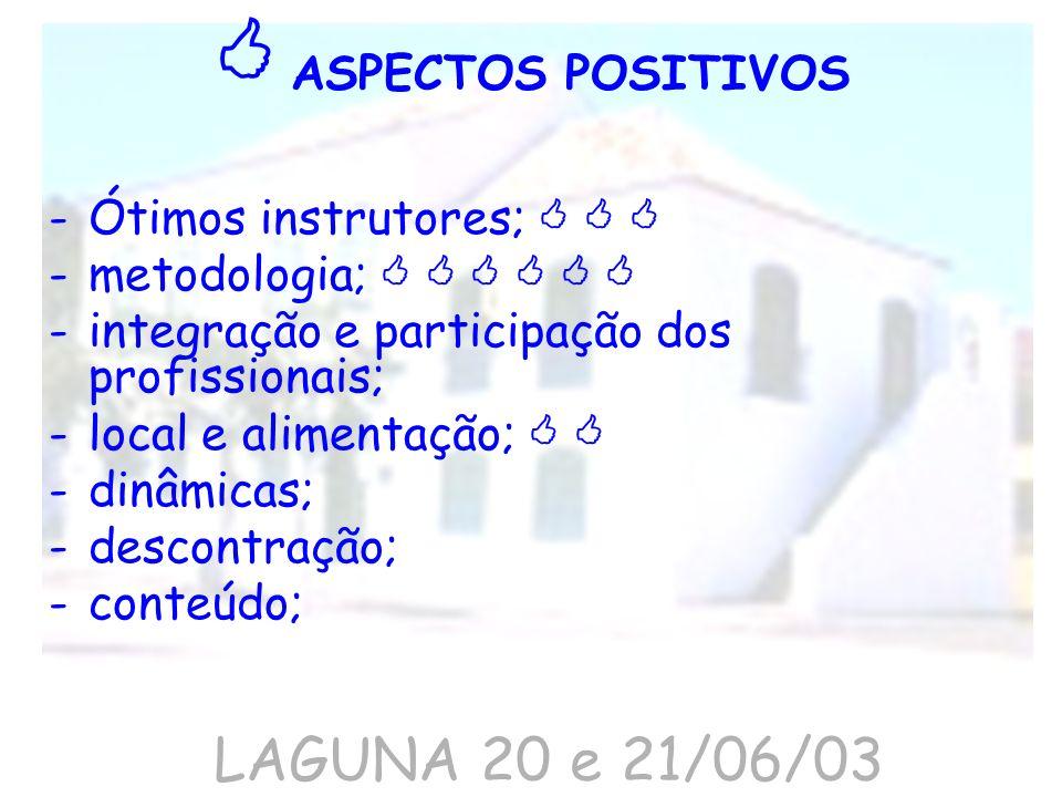  ASPECTOS POSITIVOS LAGUNA 20 e 21/06/03 Ótimos instrutores;   