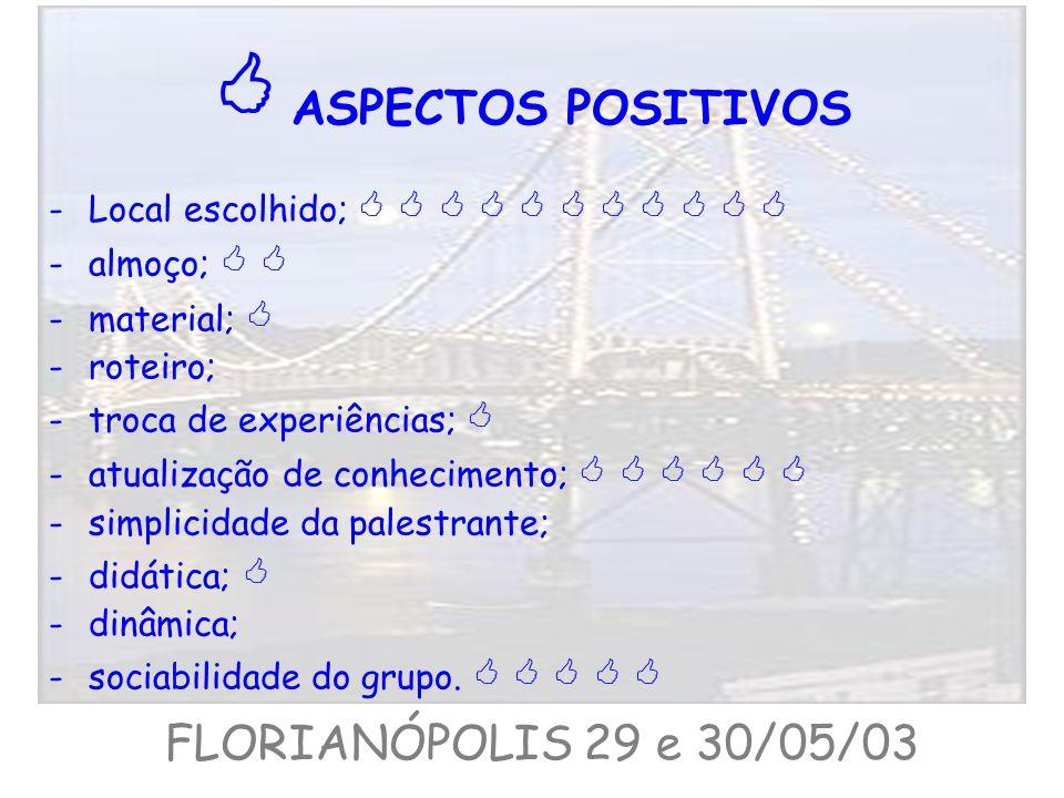  ASPECTOS POSITIVOS FLORIANÓPOLIS 29 e 30/05/03