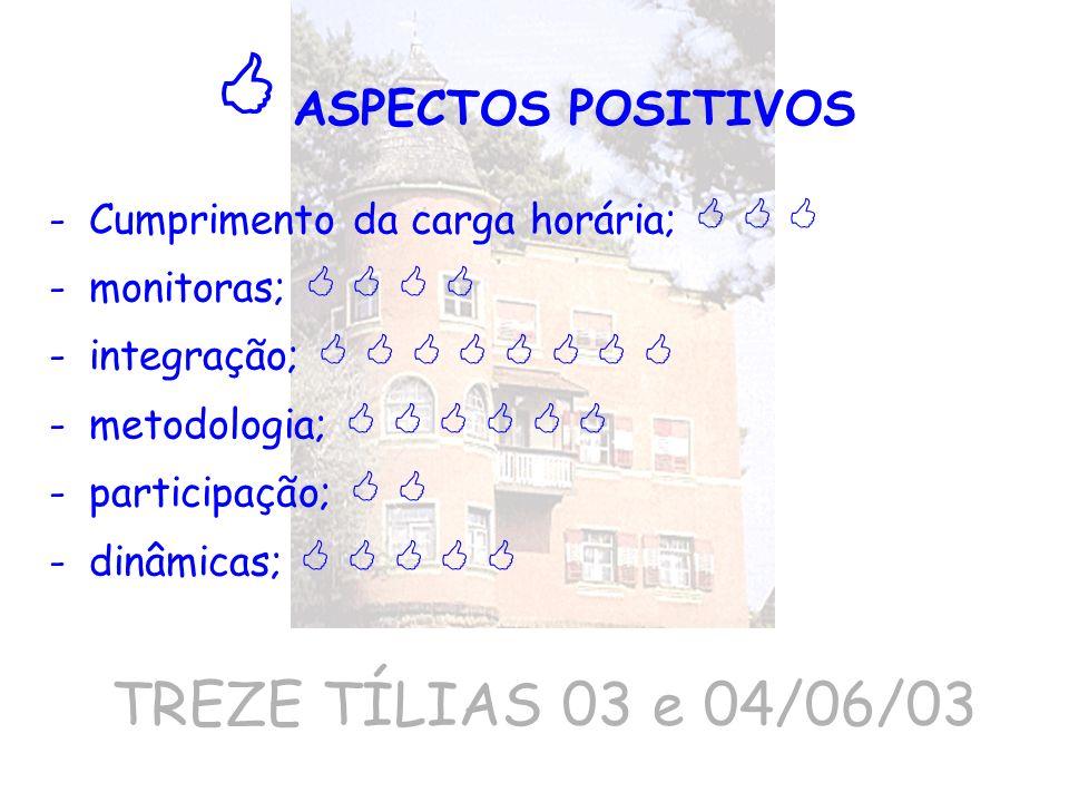  ASPECTOS POSITIVOS TREZE TÍLIAS 03 e 04/06/03