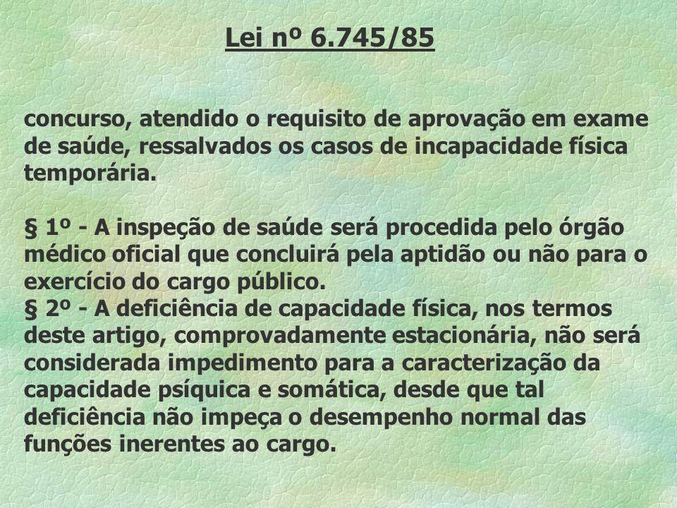 Lei nº 6.745/85concurso, atendido o requisito de aprovação em exame de saúde, ressalvados os casos de incapacidade física temporária.