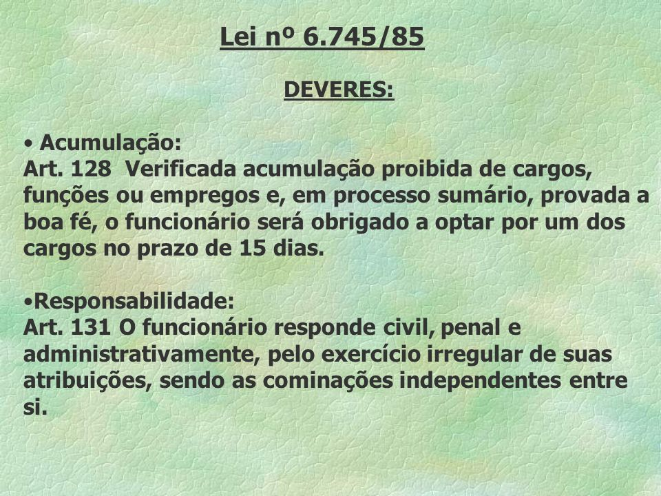 Lei nº 6.745/85 DEVERES: Acumulação: