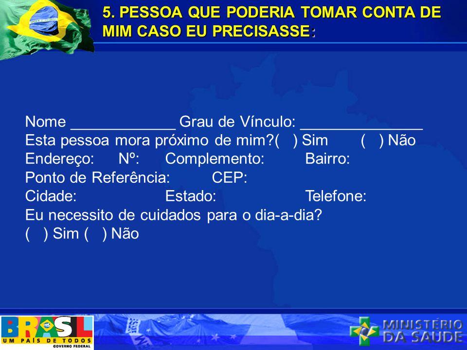 5. PESSOA QUE PODERIA TOMAR CONTA DE MIM CASO EU PRECISASSE:
