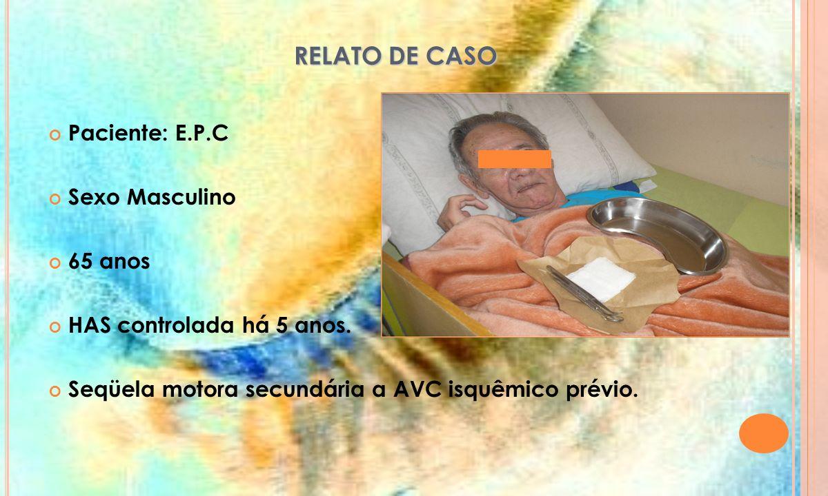 RELATO DE CASO Paciente: E.P.C Sexo Masculino 65 anos
