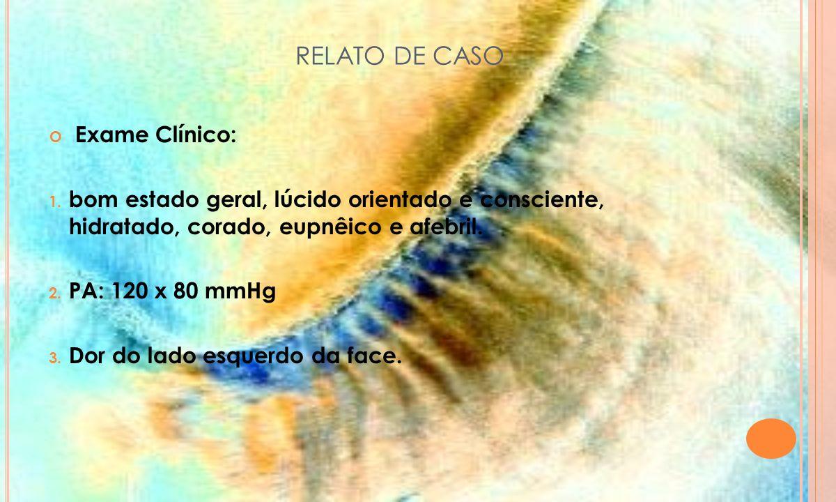 RELATO DE CASO Exame Clínico: