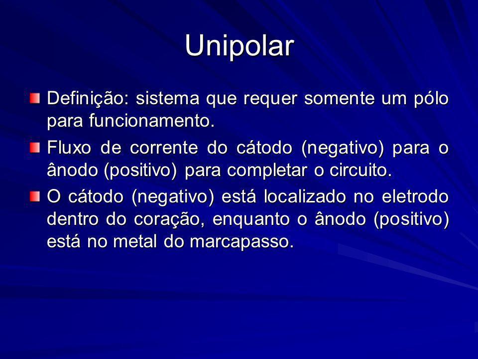 Unipolar Definição: sistema que requer somente um pólo para funcionamento.