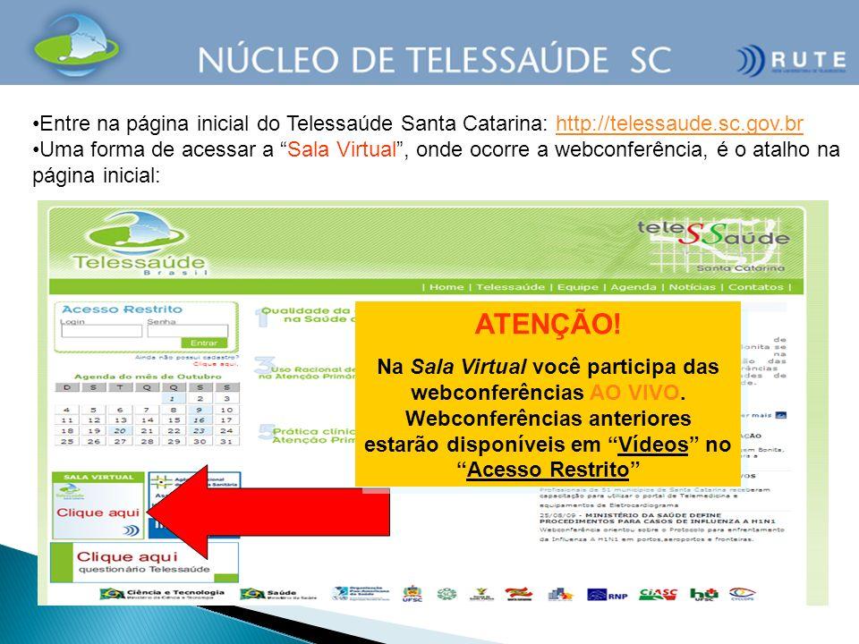 Entre na página inicial do Telessaúde Santa Catarina: http://telessaude.sc.gov.br