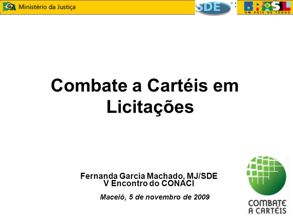 Combate a Cartéis em Licitações Fernanda Garcia Machado, MJ/SDE