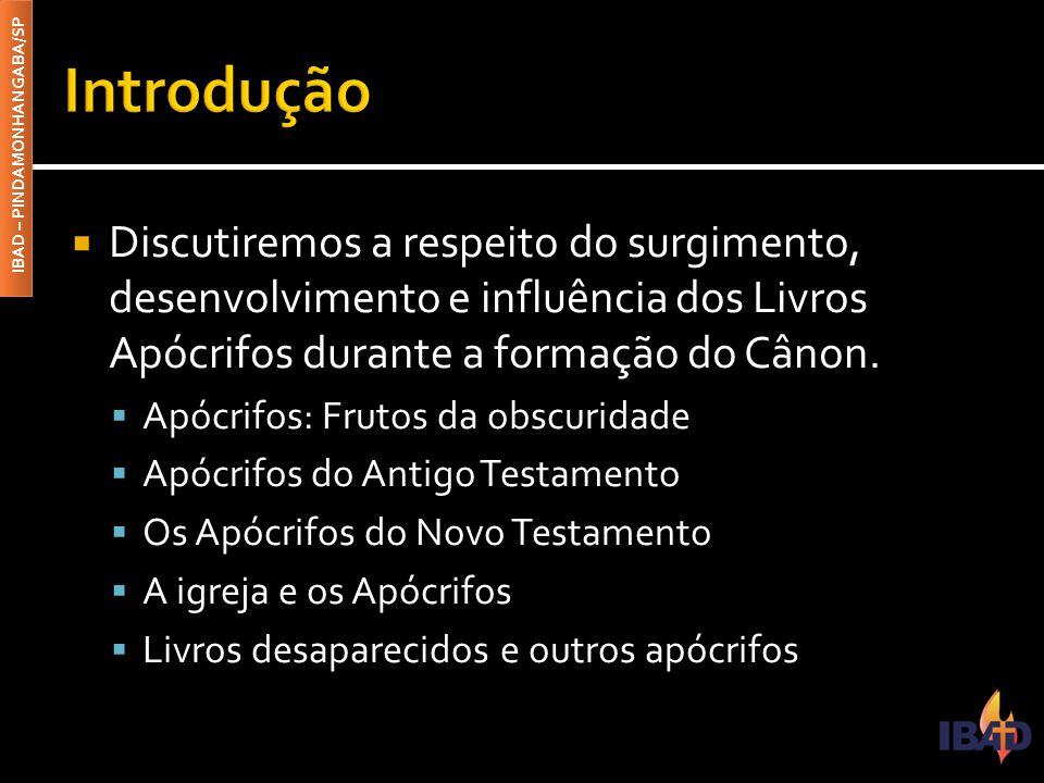 Introdução Discutiremos a respeito do surgimento, desenvolvimento e influência dos Livros Apócrifos durante a formação do Cânon.