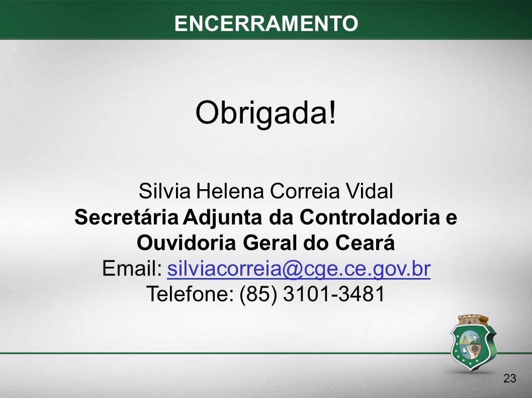 Obrigada! ENCERRAMENTO Silvia Helena Correia Vidal
