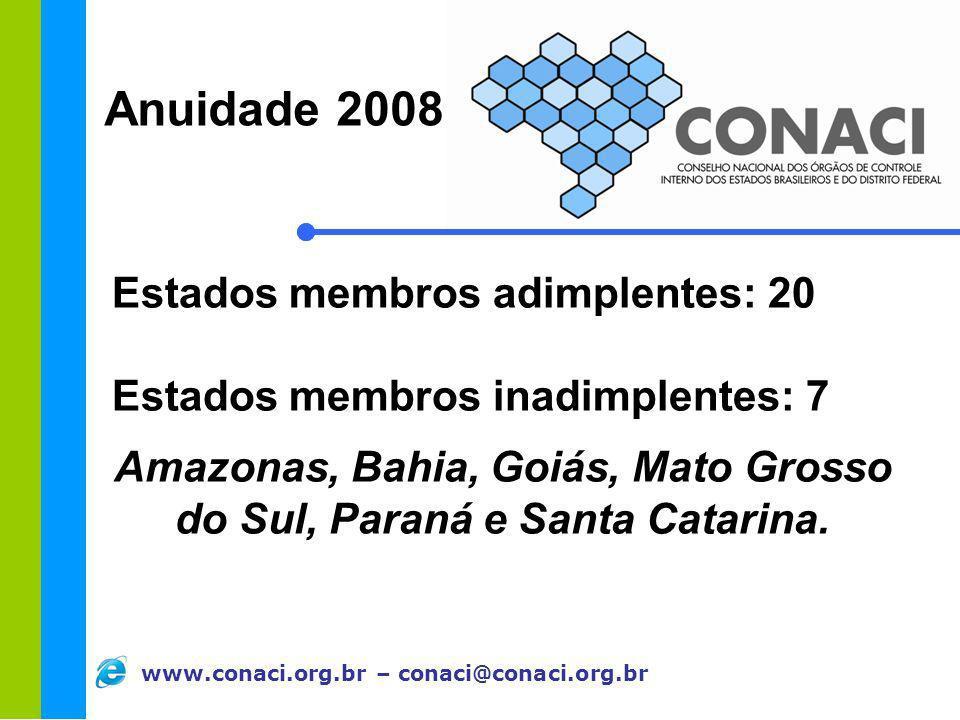 Amazonas, Bahia, Goiás, Mato Grosso do Sul, Paraná e Santa Catarina.