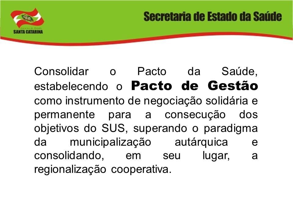 Consolidar o Pacto da Saúde, estabelecendo o Pacto de Gestão como instrumento de negociação solidária e permanente para a consecução dos objetivos do SUS, superando o paradigma da municipalização autárquica e consolidando, em seu lugar, a regionalização cooperativa.