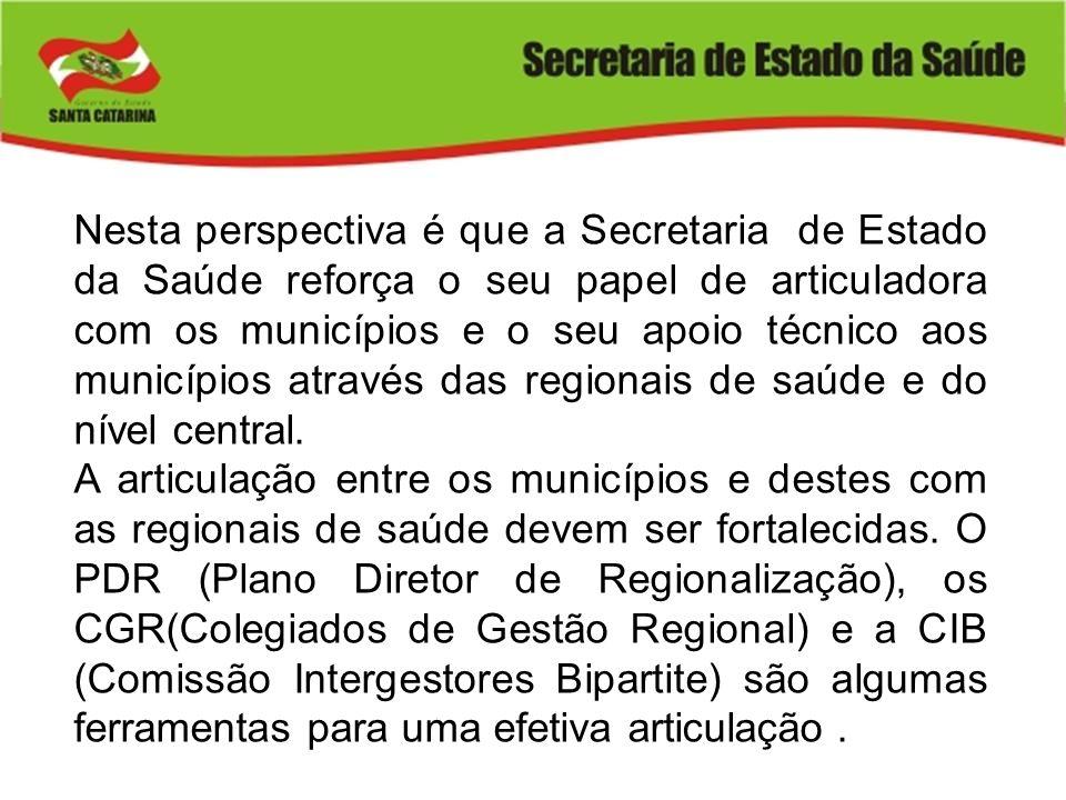 Nesta perspectiva é que a Secretaria de Estado da Saúde reforça o seu papel de articuladora com os municípios e o seu apoio técnico aos municípios através das regionais de saúde e do nível central.