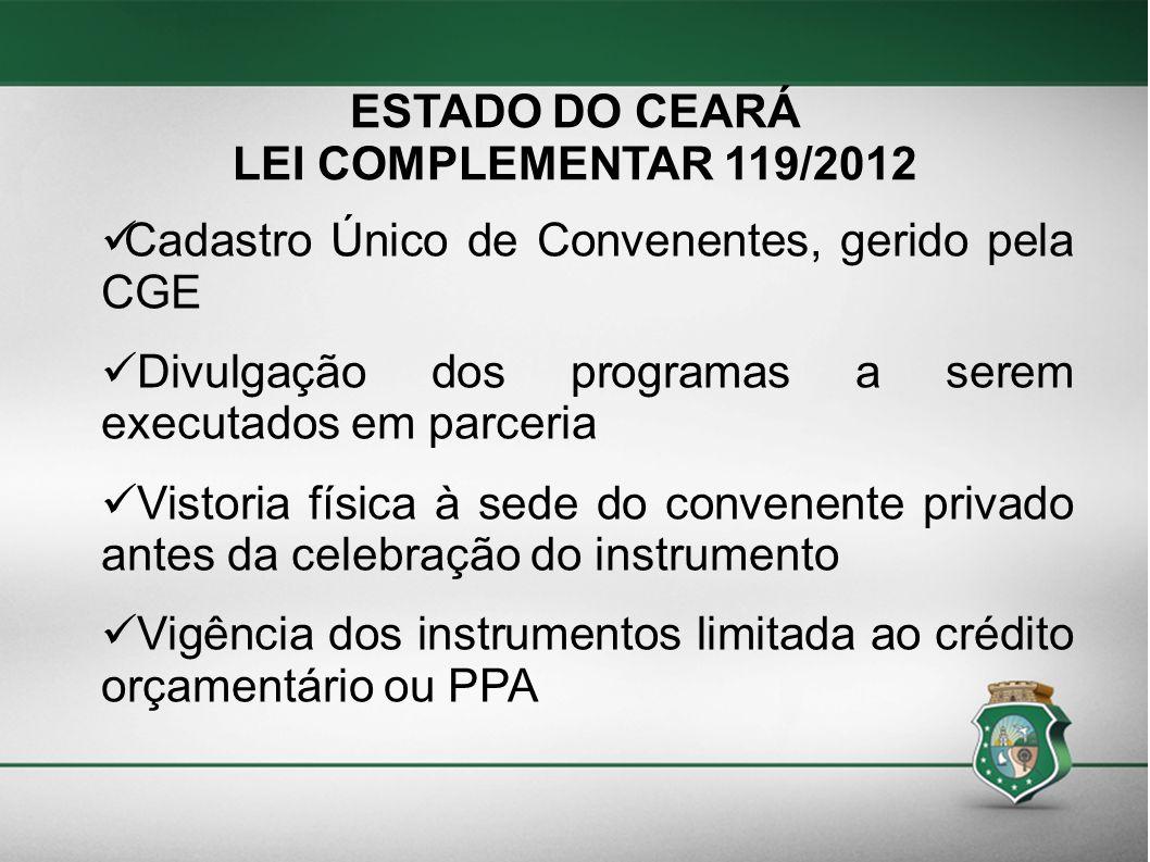 ESTADO DO CEARÁ LEI COMPLEMENTAR 119/2012. Cadastro Único de Convenentes, gerido pela CGE. Divulgação dos programas a serem executados em parceria.