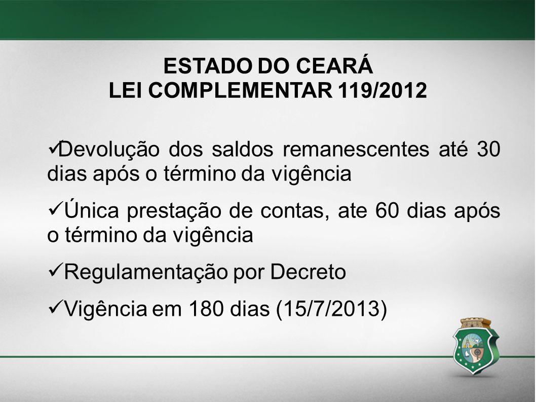 ESTADO DO CEARÁ LEI COMPLEMENTAR 119/2012. Devolução dos saldos remanescentes até 30 dias após o término da vigência.