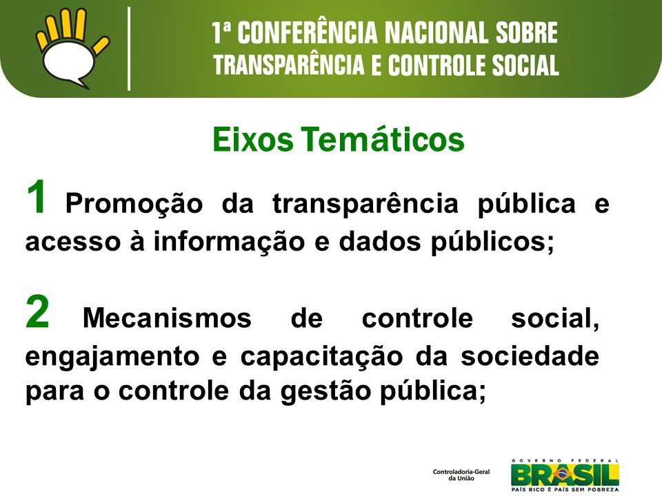 Eixos Temáticos1 Promoção da transparência pública e acesso à informação e dados públicos;