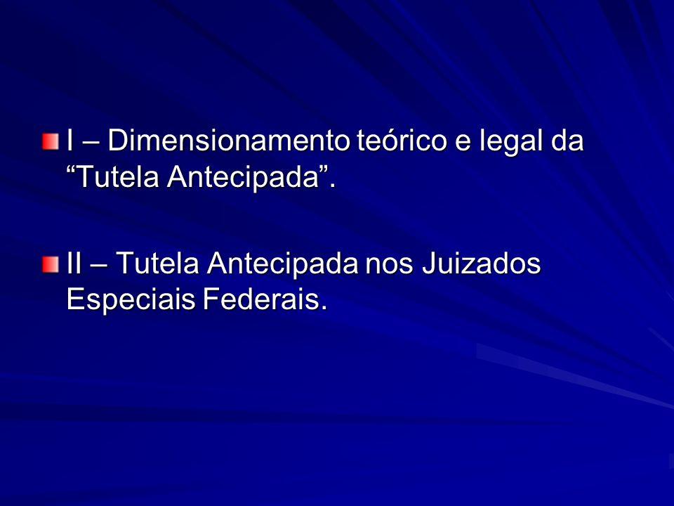 I – Dimensionamento teórico e legal da Tutela Antecipada .