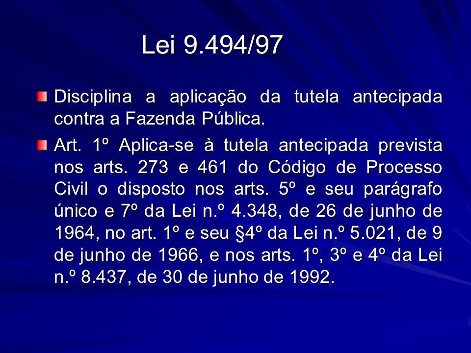Lei 9.494/97 Disciplina a aplicação da tutela antecipada contra a Fazenda Pública.