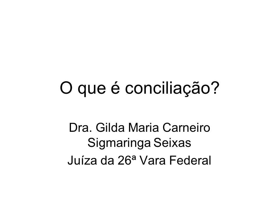 Dra. Gilda Maria Carneiro Sigmaringa Seixas Juíza da 26ª Vara Federal