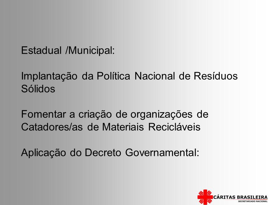 Estadual /Municipal: Implantação da Política Nacional de Resíduos Sólidos.