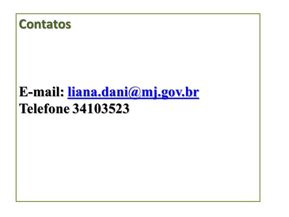 Contatos E-mail: liana.dani@mj.gov.br Telefone 34103523