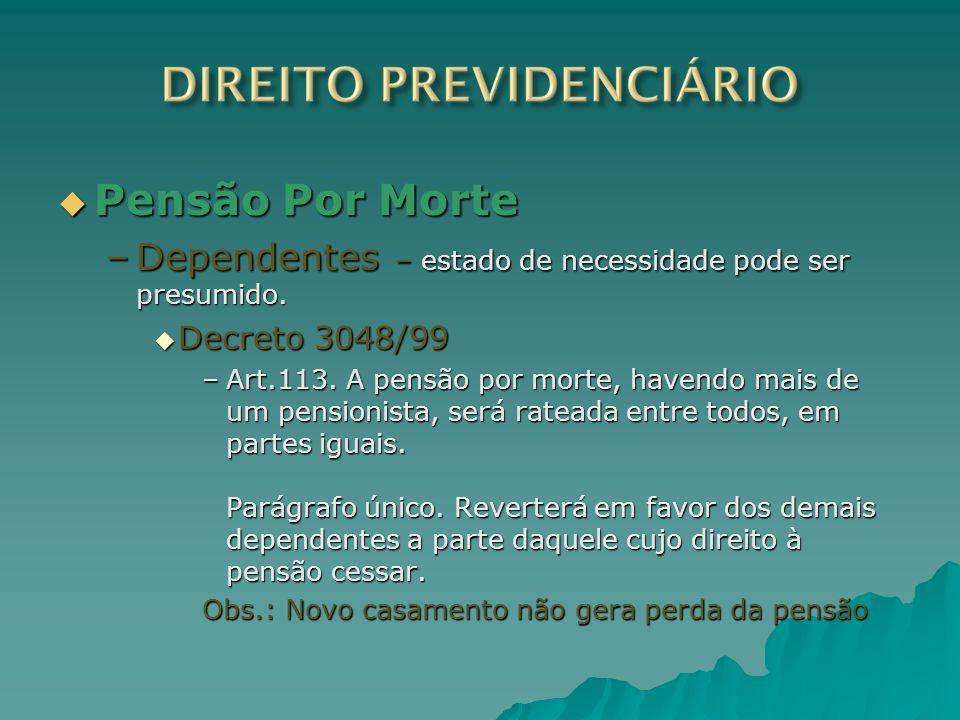 Pensão Por MorteDependentes – estado de necessidade pode ser presumido. Decreto 3048/99.