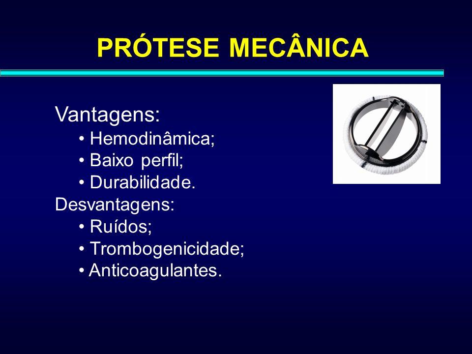 PRÓTESE MECÂNICA Vantagens: Hemodinâmica; Baixo perfil; Durabilidade.