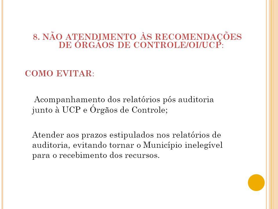 8. NÃO ATENDIMENTO ÀS RECOMENDAÇÕES DE ÓRGÃOS DE CONTROLE/OI/UCP: